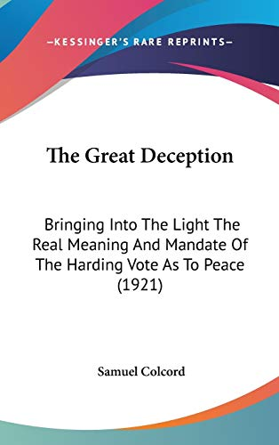 9781104429294: The Great Deception: Bringing Into The Light The Real Meaning And Mandate Of The Harding Vote As To Peace (1921)