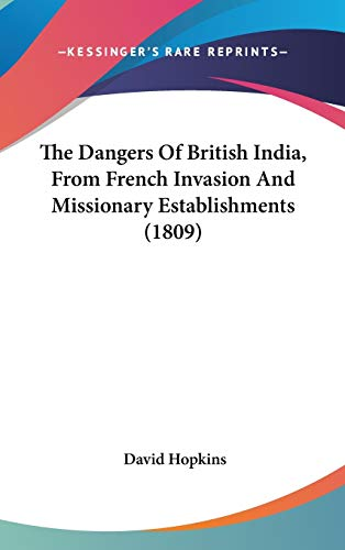 9781104429508: The Dangers Of British India, From French Invasion And Missionary Establishments (1809)
