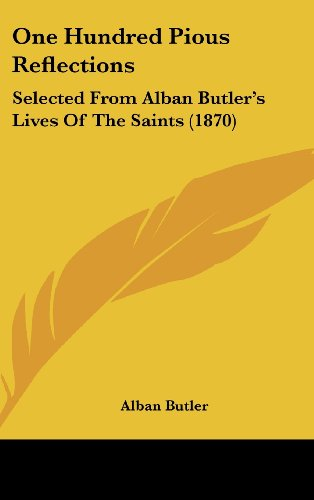 9781104430207: One Hundred Pious Reflections: Selected From Alban Butler's Lives Of The Saints (1870)
