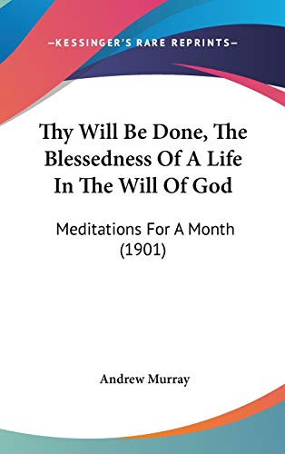 9781104431587: Thy Will Be Done, The Blessedness Of A Life In The Will Of God: Meditations For A Month (1901)