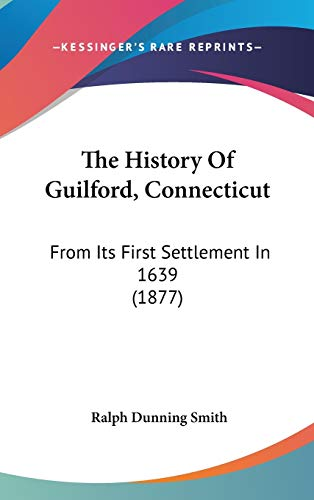 9781104432935: The History Of Guilford, Connecticut: From Its First Settlement In 1639 (1877)
