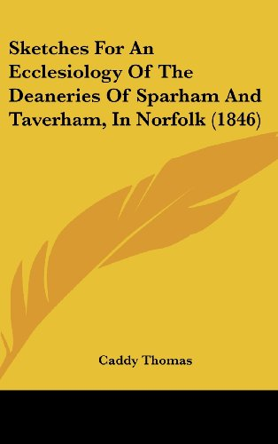 9781104433376: Sketches For An Ecclesiology Of The Deaneries Of Sparham And Taverham, In Norfolk (1846)