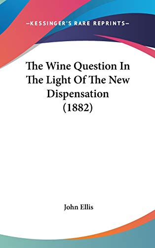 9781104433963: The Wine Question In The Light Of The New Dispensation (1882)