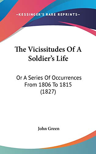9781104434595: The Vicissitudes Of A Soldier's Life: Or A Series Of Occurrences From 1806 To 1815 (1827)