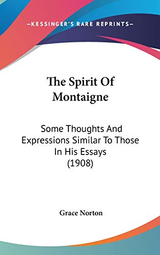9781104435219: The Spirit Of Montaigne: Some Thoughts And Expressions Similar To Those In His Essays (1908)