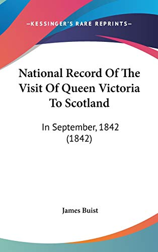 9781104435981: National Record Of The Visit Of Queen Victoria To Scotland: In September, 1842 (1842)