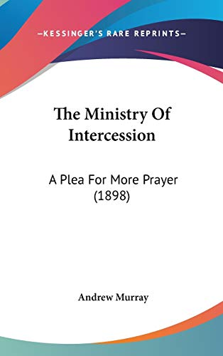 9781104436780: The Ministry Of Intercession: A Plea For More Prayer (1898)