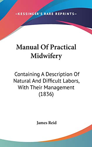 9781104436872: Manual Of Practical Midwifery: Containing A Description Of Natural And Difficult Labors, With Their Management (1836)