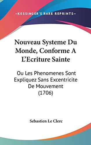 9781104438609: Nouveau Systeme Du Monde, Conforme a L'ecriture Sainte: Ou Les Phenomenes Sont Expliquez Sans Excentricite De Mouvement