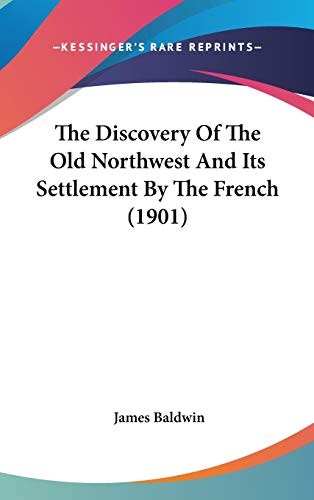 9781104438685: The Discovery Of The Old Northwest And Its Settlement By The French (1901)