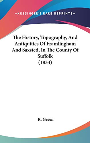 9781104439651: The History, Topography, And Antiquities Of Framlingham And Saxsted, In The County Of Suffolk (1834)