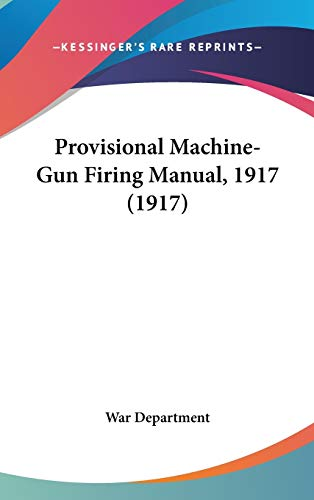 9781104439996: Provisional Machine-Gun Firing Manual, 1917 (1917)