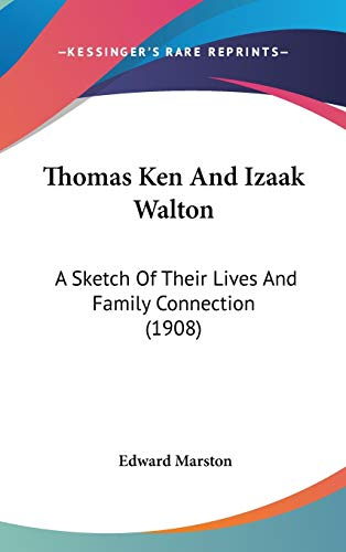 Thomas Ken And Izaak Walton: A Sketch Of Their Lives And Family Connection (1908) (9781104440169) by Edward Marston