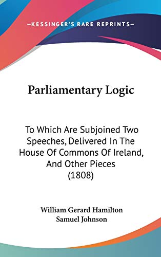 9781104441180: Parliamentary Logic: To Which Are Subjoined Two Speeches, Delivered In The House Of Commons Of Ireland, And Other Pieces (1808)