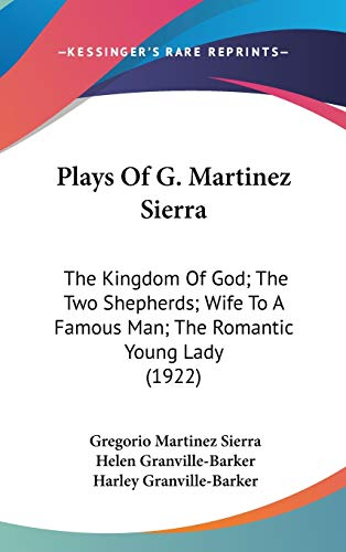 9781104441920: Plays Of G. Martinez Sierra: The Kingdom Of God; The Two Shepherds; Wife To A Famous Man; The Romantic Young Lady (1922)