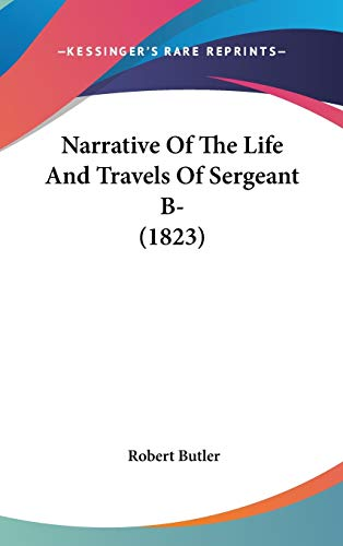 Narrative Of The Life And Travels Of Sergeant B- (1823) (1104442345) by Robert Butler