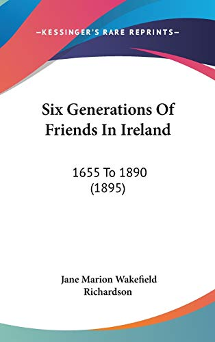 9781104442934: Six Generations of Friends in Ireland: 1655 to 1890