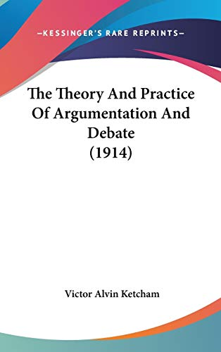 9781104449667: The Theory And Practice Of Argumentation And Debate (1914)