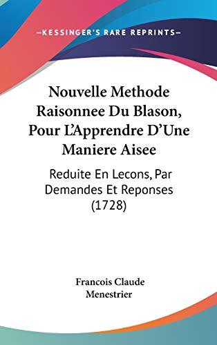 9781104449926: Nouvelle Methode Raisonnee Du Blason, Pour L'Apprendre D'Une Maniere Aisee: Reduite En Lecons, Par Demandes Et Reponses (1728)