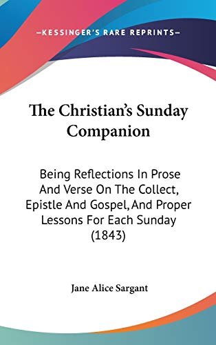 9781104451783: The Christian's Sunday Companion: Being Reflections In Prose And Verse On The Collect, Epistle And Gospel, And Proper Lessons For Each Sunday (1843)