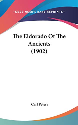 9781104452711: The Eldorado Of The Ancients (1902)