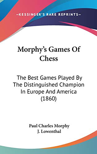 9781104453855: Morphy's Games Of Chess: The Best Games Played By The Distinguished Champion In Europe And America (1860)