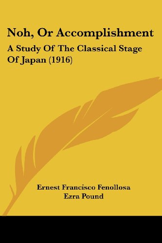 9781104456832: Noh, Or Accomplishment: A Study Of The Classical Stage Of Japan (1916)