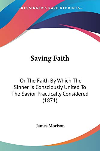 9781104461874: Saving Faith: Or the Faith by Which the Sinner Is Consciously United to the Savior Practically Considered (1871)