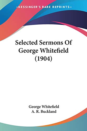 9781104463953: Selected Sermons Of George Whitefield (1904)