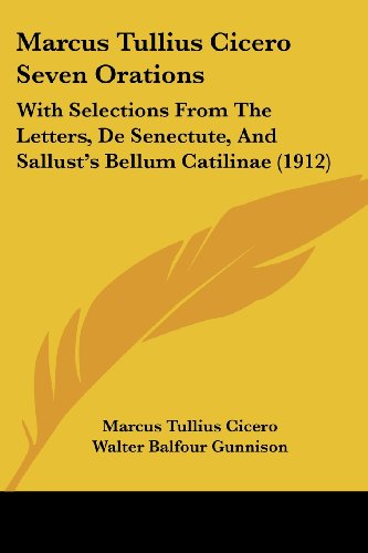 9781104466749: Marcus Tullius Cicero Seven Orations: With Selections From The Letters, De Senectute, And Sallust's Bellum Catilinae (1912)