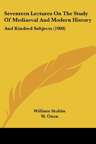 9781104466848: Seventeen Lectures On The Study Of Mediaeval And Modern History: And Kindred Subjects (1900)