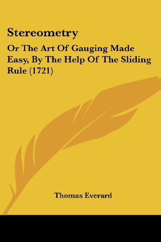 9781104471200: Stereometry: Or The Art Of Gauging Made Easy, By The Help Of The Sliding Rule (1721)
