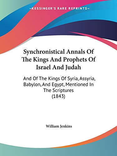 9781104473648: Synchronistical Annals Of The Kings And Prophets Of Israel And Judah: And Of The Kings Of Syria, Assyria, Babylon, And Egypt, Mentioned In The Scriptures (1843)