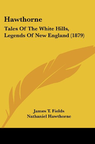 9781104475444: Hawthorne: Tales Of The White Hills, Legends Of New England (1879)