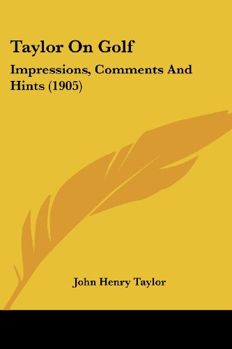 9781104475611: Taylor On Golf: Impressions, Comments And Hints (1905)