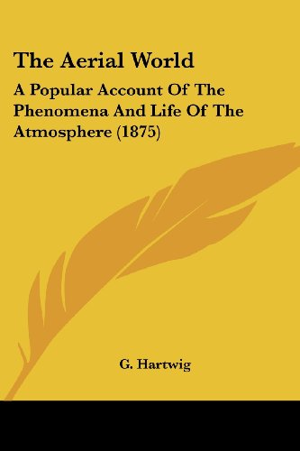 9781104477097: The Aerial World: A Popular Account Of The Phenomena And Life Of The Atmosphere (1875)