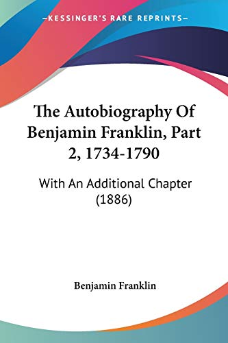 9781104478971: The Autobiography Of Benjamin Franklin, Part 2, 1734-1790: With An Additional Chapter (1886)