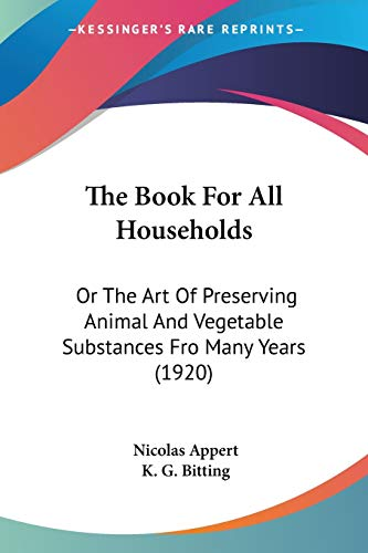 9781104481100: The Book For All Households: Or The Art Of Preserving Animal And Vegetable Substances Fro Many Years (1920)