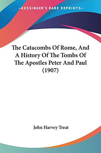 9781104482367: The Catacombs Of Rome, And A History Of The Tombs Of The Apostles Peter And Paul (1907)
