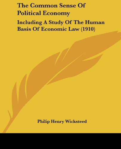 9781104485597: The Common Sense Of Political Economy: Including A Study Of The Human Basis Of Economic Law (1910)
