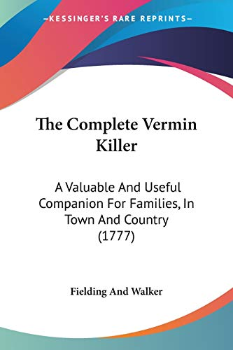 9781104485856: The Complete Vermin Killer: A Valuable And Useful Companion For Families, In Town And Country (1777)