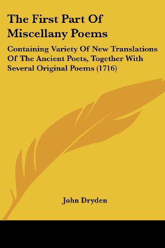9781104491574: The First Part Of Miscellany Poems: Containing Variety Of New Translations Of The Ancient Poets, Together With Several Original Poems (1716)