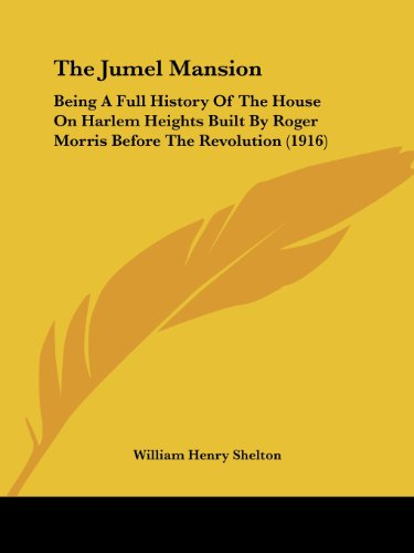 9781104495060: The Jumel Mansion: Being A Full History Of The House On Harlem Heights Built By Roger Morris Before The Revolution (1916)