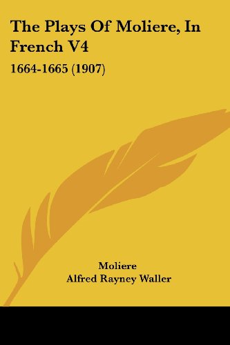 9781104501709: The Plays Of Moliere, In French V4: 1664-1665 (1907)