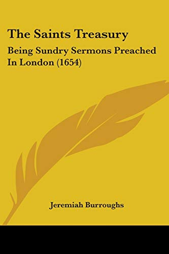 9781104504960: The Saints Treasury: Being Sundry Sermons Preached In London (1654)