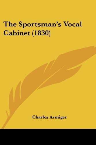 9781104506964: The Sportsman's Vocal Cabinet (1830)