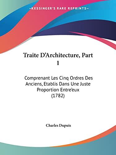 9781104511302: Traite D'Architecture, Part 1: Comprenant Les Cinq Ordres Des Anciens, Etablis Dans Une Juste Proportion Entre'eux (1782)