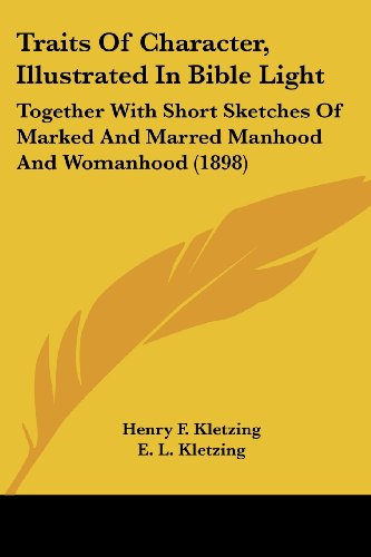 9781104511944: Traits Of Character, Illustrated In Bible Light: Together With Short Sketches Of Marked And Marred Manhood And Womanhood (1898)
