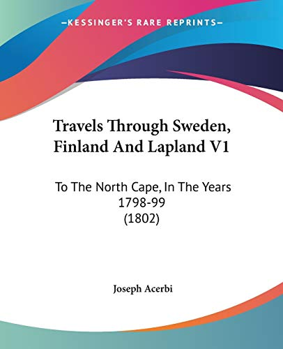 9781104513436: Travels Through Sweden, Finland And Lapland V1: To The North Cape, In The Years 1798-99 (1802)