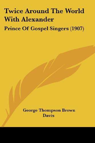 9781104515959: Twice Around The World With Alexander: Prince Of Gospel Singers (1907)